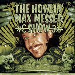 THE HOWLIN' MAX MESSER SHOW VON THE HOWLIN' MAX MESSER SHOW