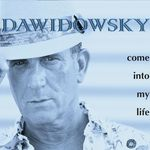 COME INTO MY LIFE VON DAWIDOWSKY