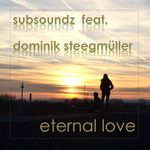 ETERNAL LOVE VON SUBSOUNDZ FEAT. DOMINIK STEEGMüLLER