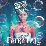 WELCOME TO MY FAIRYTALE VON DEAD MEMORY