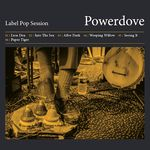 LABEL POP SESSION VON POWERDOVE