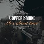 IT'S ABOUT TIME VON COPPER SMOKE