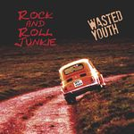 WASTED YOUTH VON ROCK AND ROLL JUNKIE